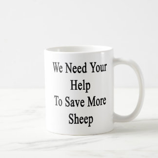 We Need Your Help To Save More Sheep Coffee Mug