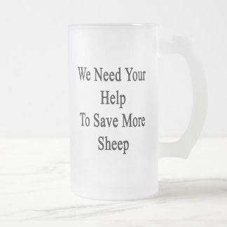 We Need Your Help To Save More Sheep Frosted Glass Beer Mug