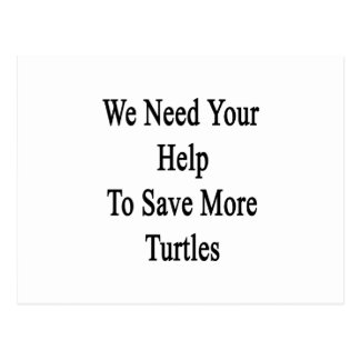 We Need Your Help To Save More Turtles Postcard