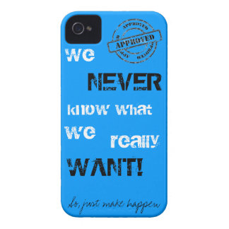 We NEVER know what we really WANT iPhone 4 Cover