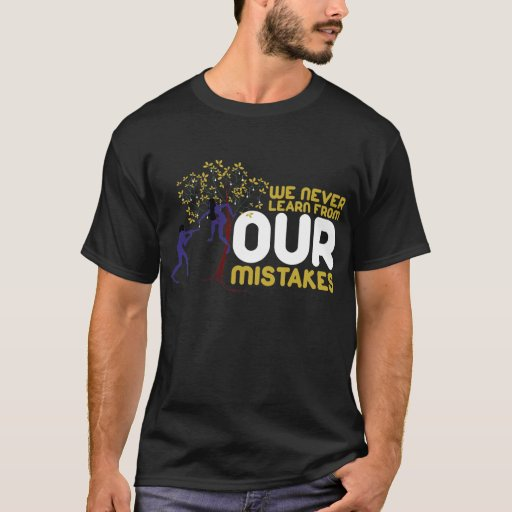 We Never Learn T-Shirt