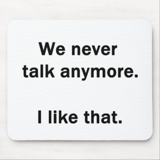 We Never Talk Anymore.  I Like That. Mouse Pad