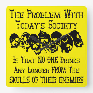 We No Longer Drink From The Skulls Of Our Enemies Square Wall Clock