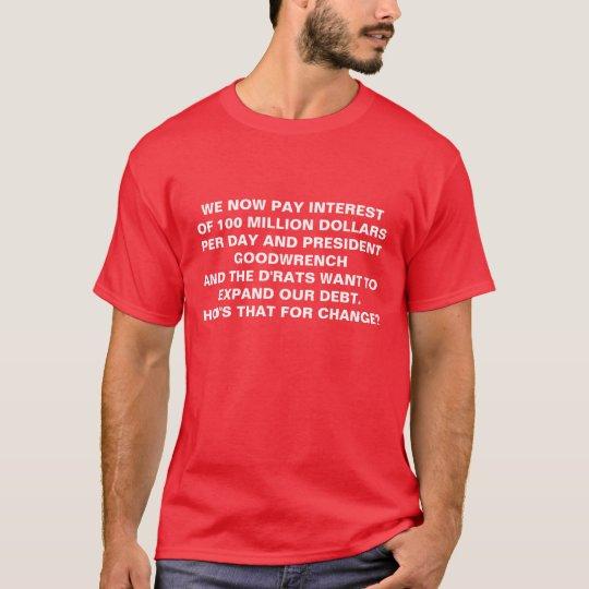 WE NOW PAY INTERESTOF 100 MILLION DOLLARSPER DA... T-Shirt