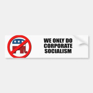 We only do Corporate Socialism Car Bumper Sticker