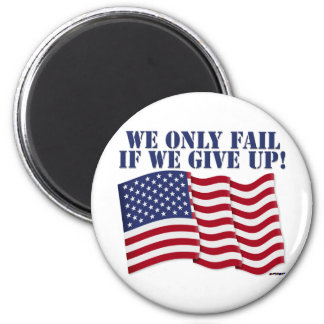WE ONLY FAIL IF WE GIVE UP! 2 INCH ROUND MAGNET