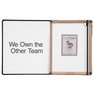 We Own the Other Team iPad Cases