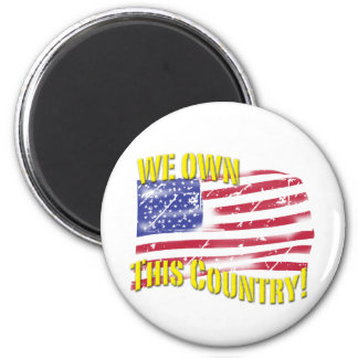We own this Country! patriotic design 2 Inch Round Magnet