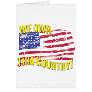We own this Country! patriotic design Card