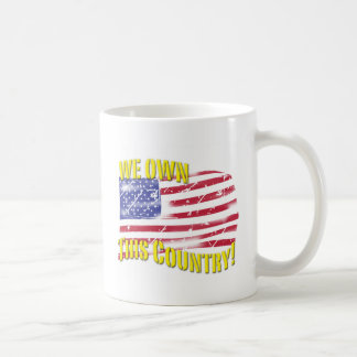 We own this Country! patriotic design Coffee Mug