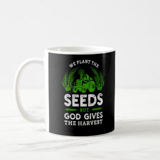 We Plant Seeds God Gives The Harvest Farmer Life Coffee Mug