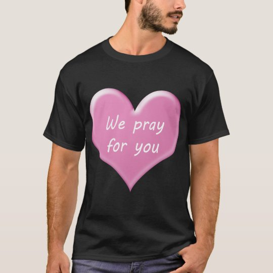 We pray for you and I'm pray for you T-Shirt