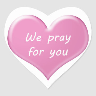 We pray for you heart stickers