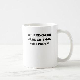 WE PREGAME HARDER THAN YOU PARTY.png Coffee Mug