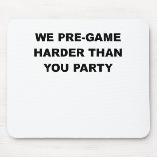 WE PREGAME HARDER THAN YOU PARTY.png Mouse Pad