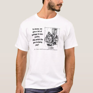 We punish the poor with the garbage we don't want T-Shirt