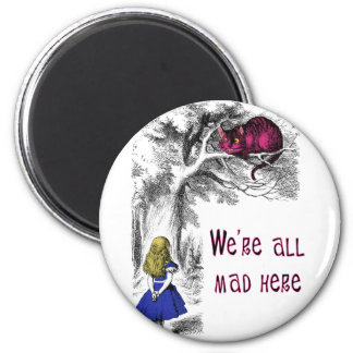 We re All Mad Here Magnet