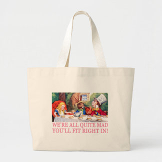 WE RE ALL QUITE MAD YOU LL FIT RIGHT IN TOTE BAGS