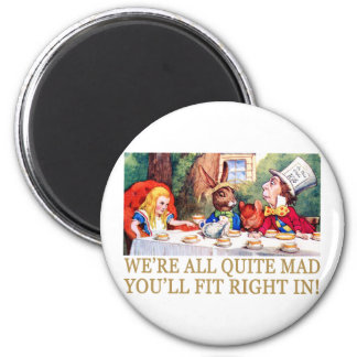 WE RE ALL QUITE MAD YOU LL FIT RIGHT IN FRIDGE MAGNET
