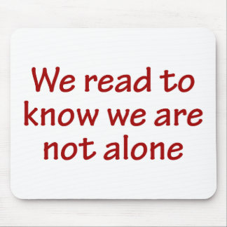 We Read To Know We Are Not Alone Mouse Pad