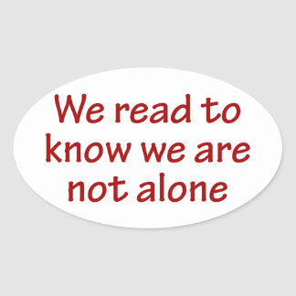 We Read To Know We Are Not Alone Oval Sticker
