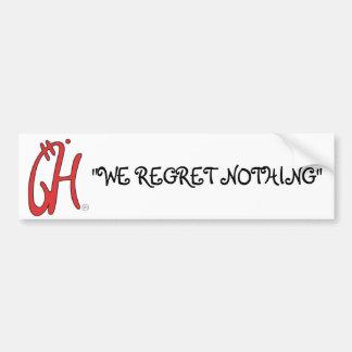 """""""We Regret Nothing"""" Bumper Sticker"""