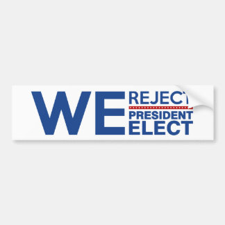 We Reject President Elect Bumper Sticker