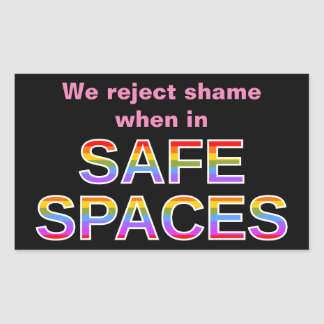 We reject shame when in SAFE SPACES Rectangular Sticker