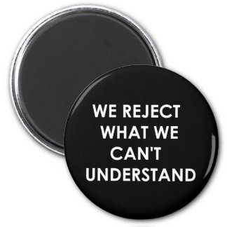 We Reject What We Can't Understand 2 Inch Round Magnet