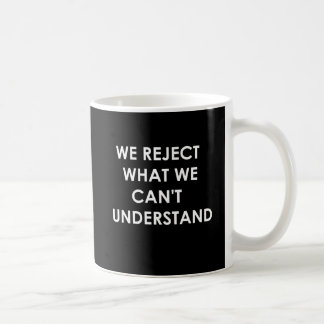 We Reject What We Can't Understand Classic White Coffee Mug