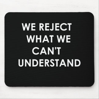 We Reject What We Can't Understand Mouse Pad