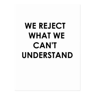 We Reject What We Can't Understand Post Cards