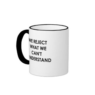 We Reject What We Can't Understand Ringer Coffee Mug