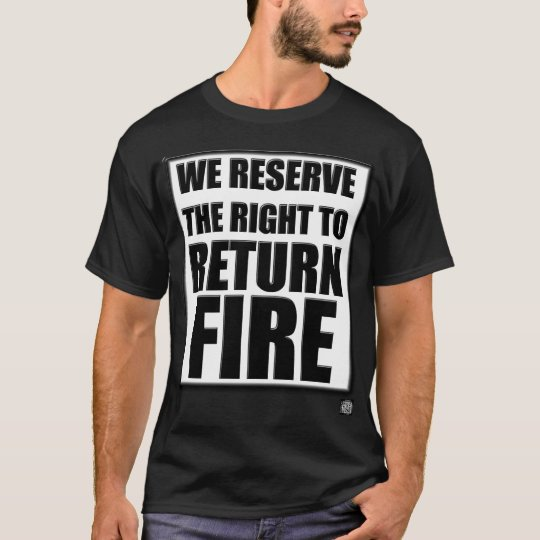 We reserve the right to return fire T-Shirt