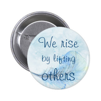 We rise by lifting others watercolor feather button
