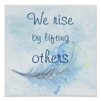 We rise by lifting others watercolor feather poster