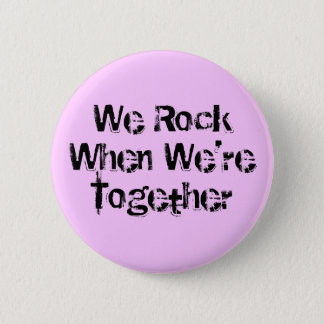 We Rock When We'reTogether Pinback Button