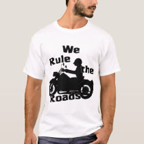 We Rule the Roads Biker T-Shirt