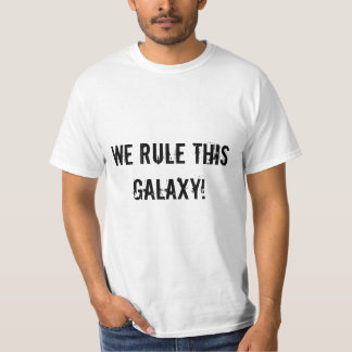 We Rule This Galaxy! T-Shirt