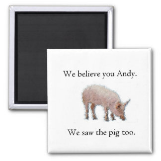 We saw the pig too 2 inch square magnet