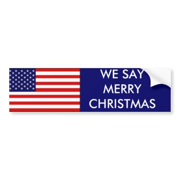 Christmas Themed we say merry christmas bumper sticker