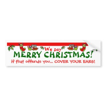 Christmas Themed We say MERRY CHRISTMAS! Bumper Sticker