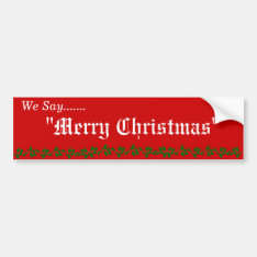 "WE SAY ""MERRY CHRISTMAS"" BUMPER STICKER at Zazzle"