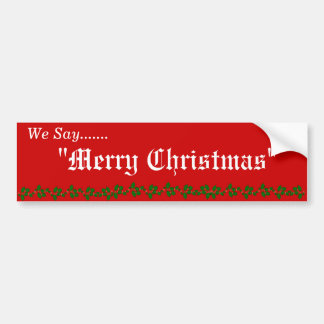 "WE SAY ""MERRY CHRISTMAS"" BUMPER STICKER"