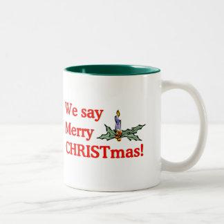 We say Merry CHRISTmas Two-Tone Coffee Mug
