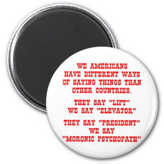 We Say President Moronic Psychopath 2 Inch Round Magnet