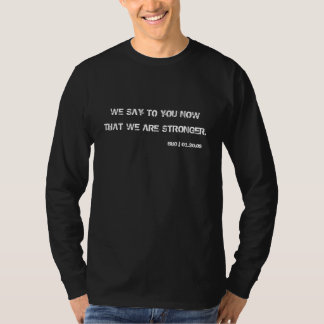 WE SAY TO YOU NOW, THAT WE ARE STRONGER., BHO |... T SHIRT