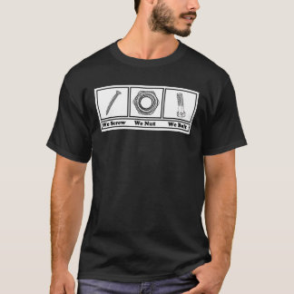 We Screw, We Nut, We Bolt T-Shirt