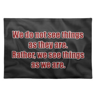 WE SEE THINGS AS WE ARE PLACEMAT
