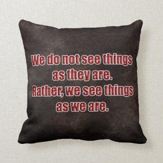 WE SEE THINGS AS WE ARE THROW PILLOWS